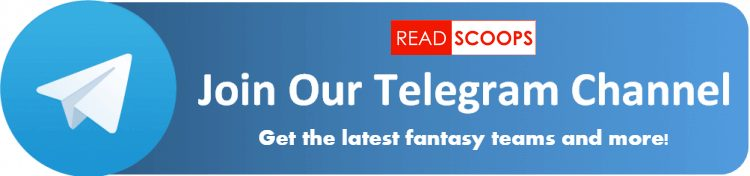 Join Read Scoops on Telegram for the latest fantasy teams and more